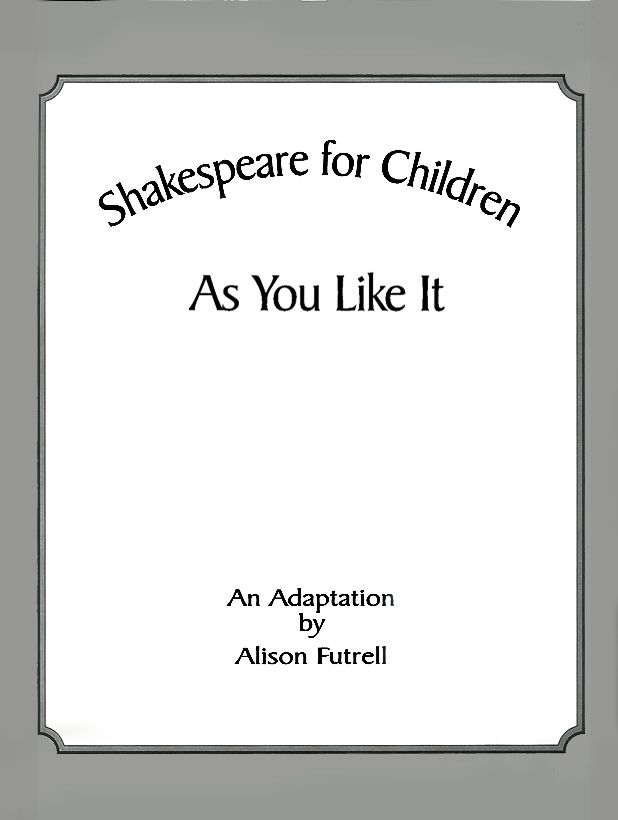 Title Page — Shakespeare for Children: As You Like It By Alison Futtrell