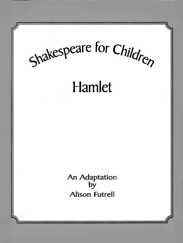 Title Page — Shakespeare for Children: Hamlet By Alison Futtrell